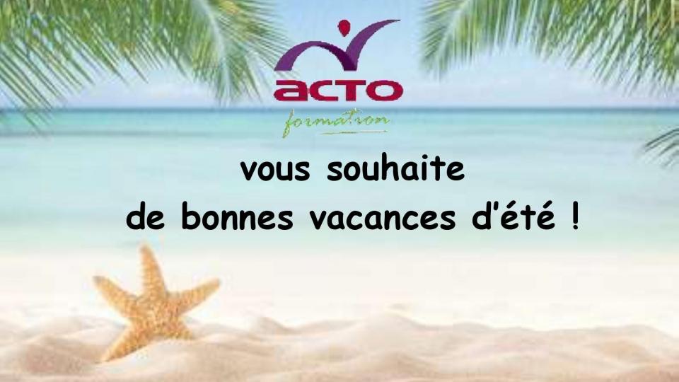 ACTO Formation vous souhaite de bonnes vacances !
